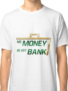 No Money in My Bank Classic T-Shirt