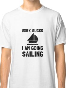Work Sucks Sailing Classic T-Shirt