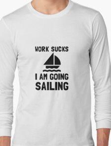 Work Sucks Sailing Long Sleeve T-Shirt