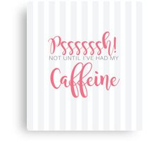 Not until I've had my caffeine! Canvas Print