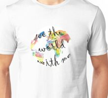 See the World With Me Unisex T-Shirt