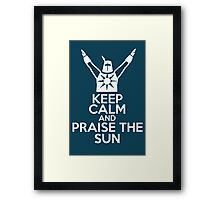 Keep Calm and Praise The Sun Framed Print