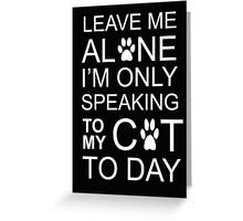 LEAVE MY C-A-T Greeting Card