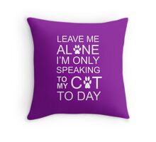 LEAVE MY C-A-T Throw Pillow