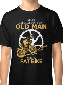 Never Underestimate An Old Man With A Fat Bike Classic T-Shirt