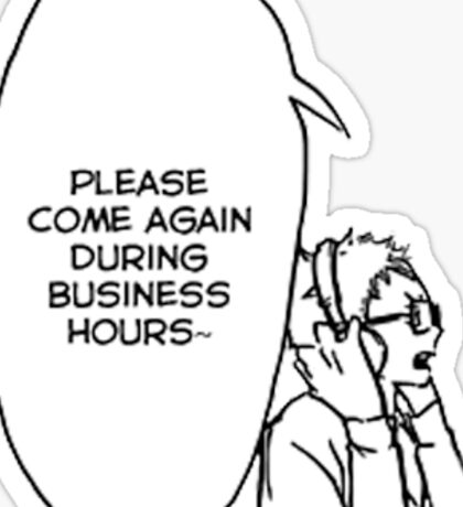 Please Come Again During Business Hours - Tsukki Sticker