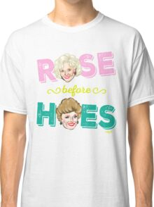 ROSE BEFORE HOES Classic T-Shirt