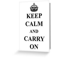 keep calm and carry on... Greeting Card