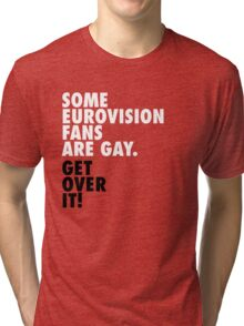 Some Eurovision fans are... gay Tri-blend T-Shirt