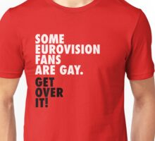 Some Eurovision fans are... gay Unisex T-Shirt