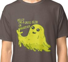 Gross Blob (or Whatever)  Classic T-Shirt