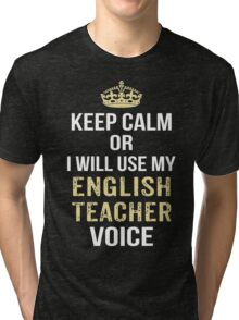 Keep Calm Or I Will Use My English Teacher Voice. Funny Gift Tri-blend T-Shirt
