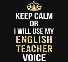 Keep Calm Or I Will Use My English Teacher Voice. Funny Gift Unisex T-Shirt