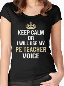 Keep Calm Or I Will Use My PE Teacher Voice. Funny Gift Women's Fitted Scoop T-Shirt
