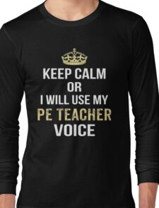 Keep Calm Or I Will Use My PE Teacher Voice. Funny Gift Long Sleeve T-Shirt