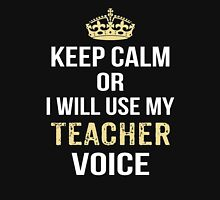 Keep Calm Or I Will Use My Teacher Voice. Awesome Gift. Unisex T-Shirt