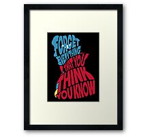 Forget Everything That You Think You Know Framed Print