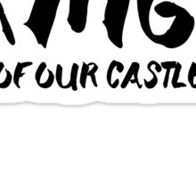 To the King of Our Castle Sticker
