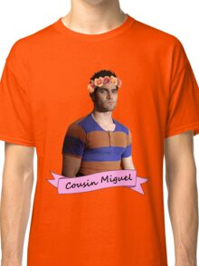 everybody loves Cousin Miguel... Classic T-Shirt