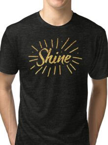 SHINE! with gold foil (image only not real foil) Tri-blend T-Shirt