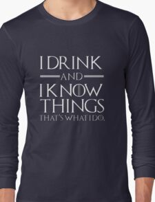 I drink and I know tings Long Sleeve T-Shirt