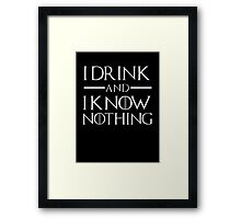 I drink and know nothing Framed Print