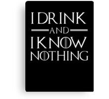 I drink and know nothing Canvas Print