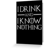 I drink and know nothing Greeting Card