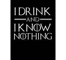 I drink and know nothing Photographic Print