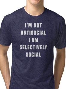 I'm not antisocial, I am selectively social Tri-blend T-Shirt
