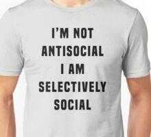 I'm not antisocial, I am selectively social Unisex T-Shirt