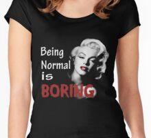 Being Normal Is Boring  Women's Fitted Scoop T-Shirt