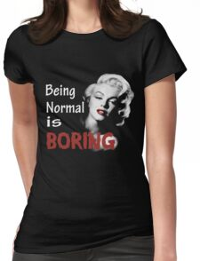 Being Normal Is Boring  Womens Fitted T-Shirt