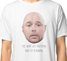 Karl Pilkington - You Wont Get Anything Done By Planning Classic T-Shirt