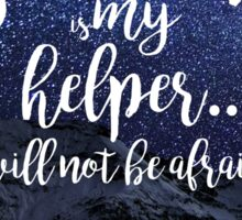 Jehovah is my helper, I will not be afraid. Hebrews 13:6 Sticker