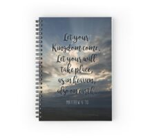 Let your Kingdom come. Let your will take place, as in heaven, also on earth. Matthew 6:10 Spiral Notebook