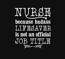 NURSE I'm a badass lifesaver best nursing funny t-shirt Unisex T-Shirt
