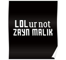 Lol ur not Zayn Malik sassy clever quotes funny t-shirt Poster