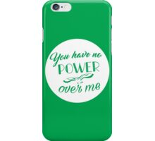You have no power over me iPhone Case/Skin