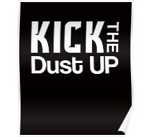 Kick the dust up sassy clever quotes unique funny t-shirt Poster
