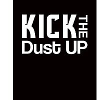 Kick the dust up sassy clever quotes unique funny t-shirt Photographic Print
