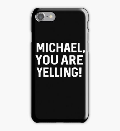 Michael, you are yelling! iPhone Case/Skin