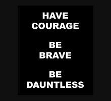 Have Courage Be Brave Be Dauntless  Unisex T-Shirt