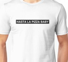 Hasta la Pizza Baby Unisex T-Shirt