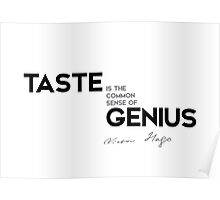 taste is the common sense of genius - victor hugo Poster