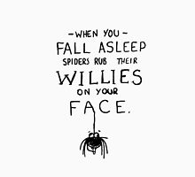 When you fall asleep, spiders... Unisex T-Shirt