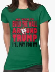 Build The Wall Around Trump 2016 Womens Fitted T-Shirt