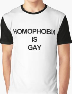 Homophobia is Gay Graphic T-Shirt
