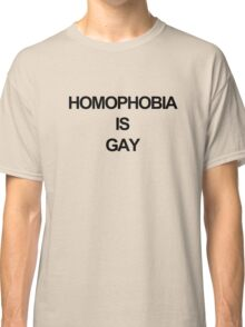 Homophobia is Gay Classic T-Shirt