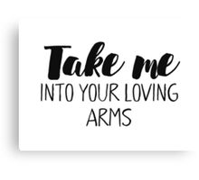Take me into your loving arms Canvas Print